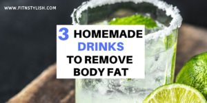 3 Best Fat Burning Drinks to Remove Body Fat