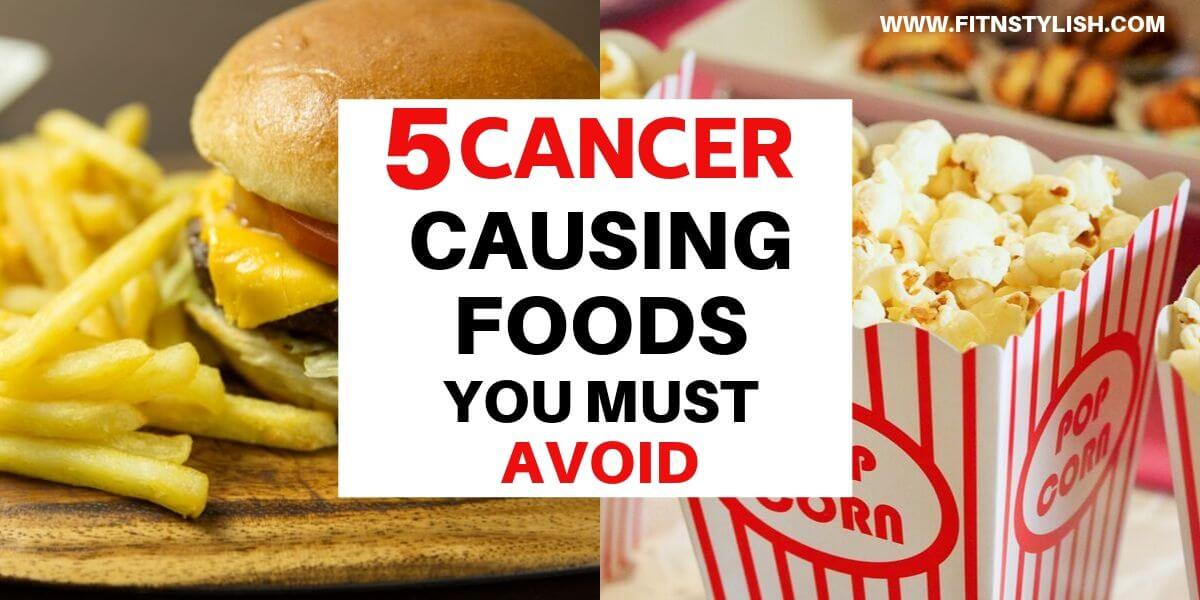 5 Cancer Causing Foods That You Must Always Avoid