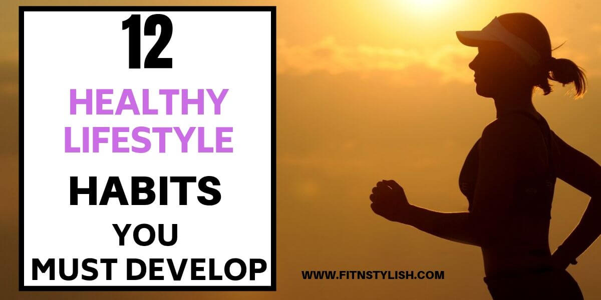 12 Healthy Lifestyle Habits You Need To Know For a Better Life