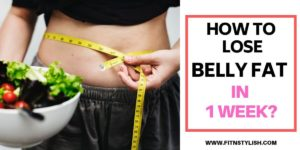How to Lose Belly Fat in a Week?