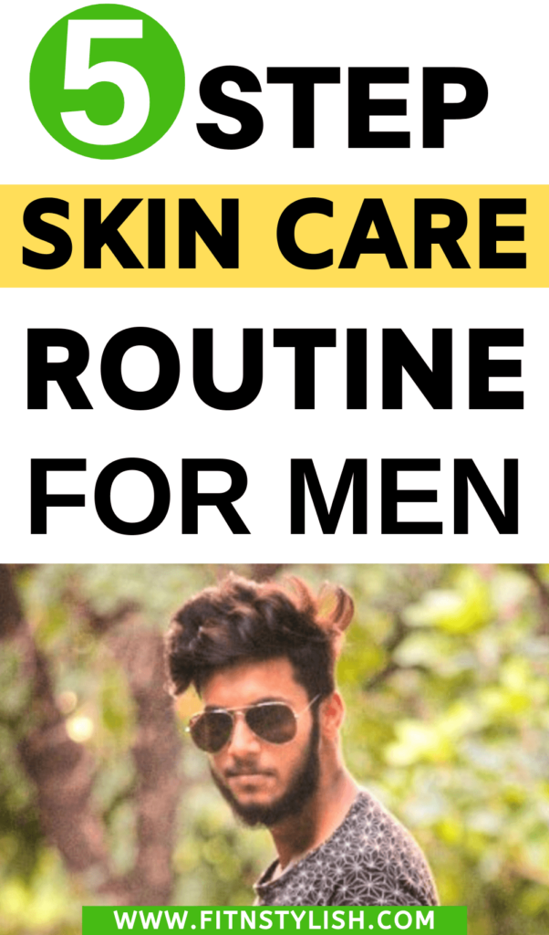 5 Step skin care routine for men that will make skin clear and healthy and boost your confidence.