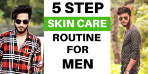 The Ultimate Skin Care Routine For Men: 5 Steps For Healthy Skin