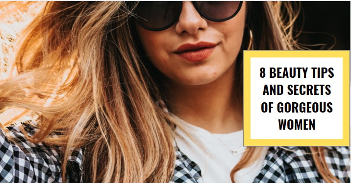 Read more about the article 8 Beauty Tips & Secrets of Gorgeous  Women