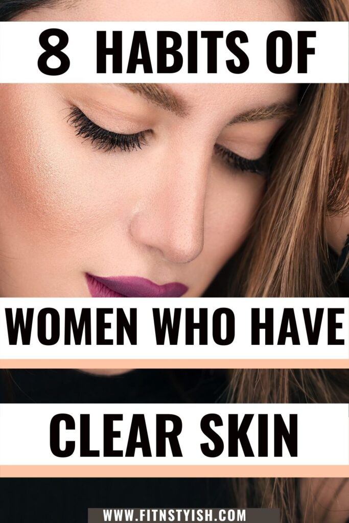 8 beauty habits to live by for clear glowing skin. habits of beautiful women