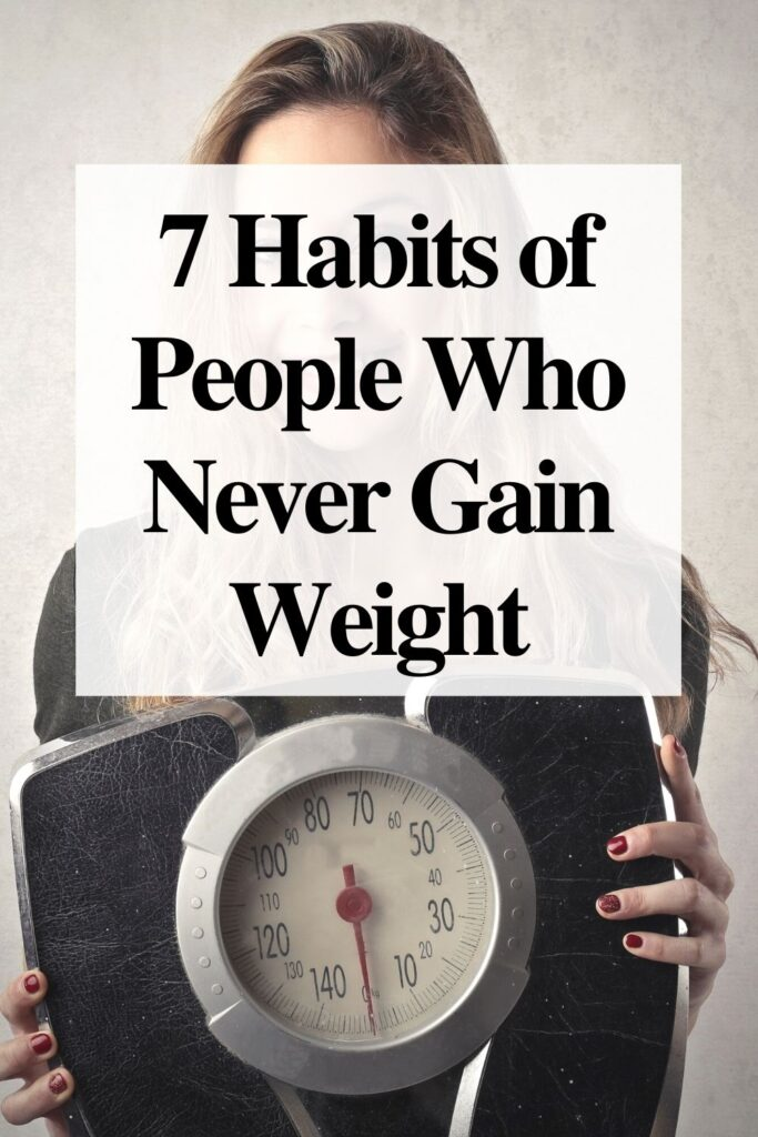 7 Habits of People Who Never Gain Weight